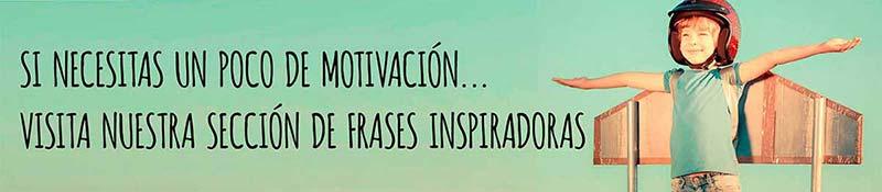 Frases inspiradoras, frases inspiración, frases motivadoras frases motivación